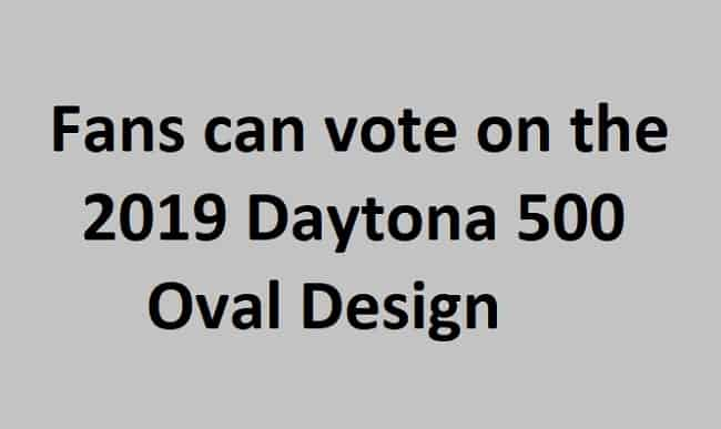 Vote for 2019 Daytona 500 Oval Design